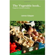 """The Vegetable Book """" Forgotten Remedies"""" by James Gripper"""