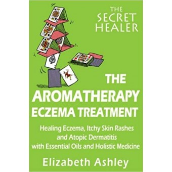The Aromatherapy Eczema Treatment: The Professional Aromatherapist's Guide to Healing Eczema, Itchy Skin Rashes and Atopic Dermatitis Volume 5 (The Secret Healer)